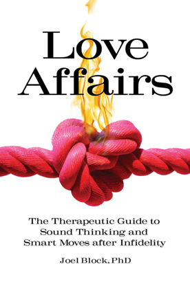 Love Affairs : The Therapeutic Guide to Sound Thinking and Smart Moves After Infidelity