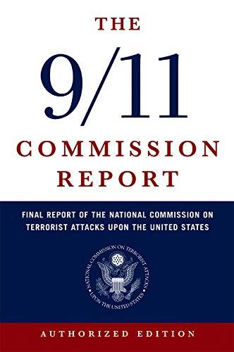 The 9 11 Commission Report: Final Report of the National Commission on Terrorist Attacks Upon the United States (Authorized Edi