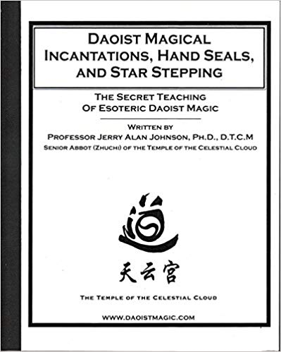 Daoist Magical Incantations, Hand Seals, and Star Stepping: The Secret Teaching of Esoteric Daoist Magic