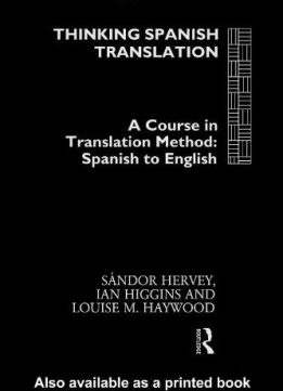 Thinking Spanish Translation: A Course in Translation Method: Spanish to English (Thinking Translation)