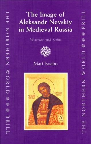 The Image of Aleksandr Nevskiy in Medieval Russia: Warrior And Saint (The Northern World)
