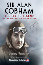 Sir Alan Cobham : The Flying Legend Who Brought Aviation to the Masses