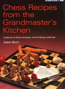 Chess Recipes from the Grandmaster's Kitchen: Lessons in Chess Strategy and Thinking Methods
