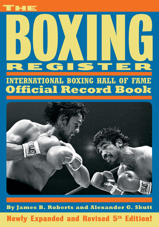 The Boxing Register: International Boxing Hall of Fame Official Record Book, Fifth Edition