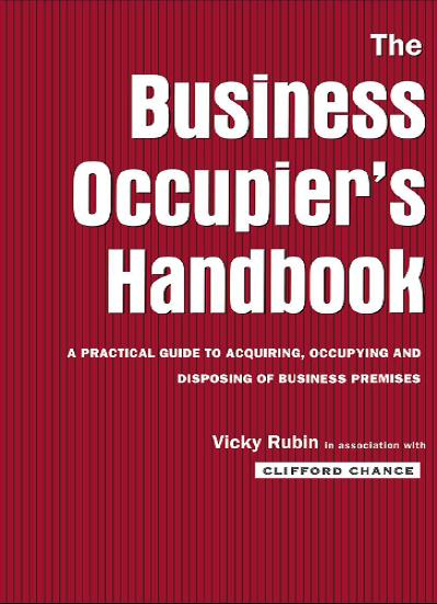 Business Occupier's Handbook: A practical guide to acquiring, occupying and disposing of business premises
