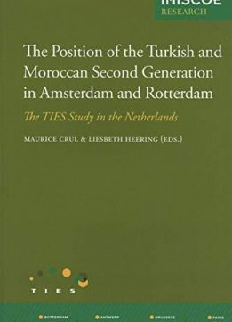 The Position of the Turkish and Moroccan Second Generation in Amsterdam and Rotterdam: The TIES Study in the Netherlands (Amste
