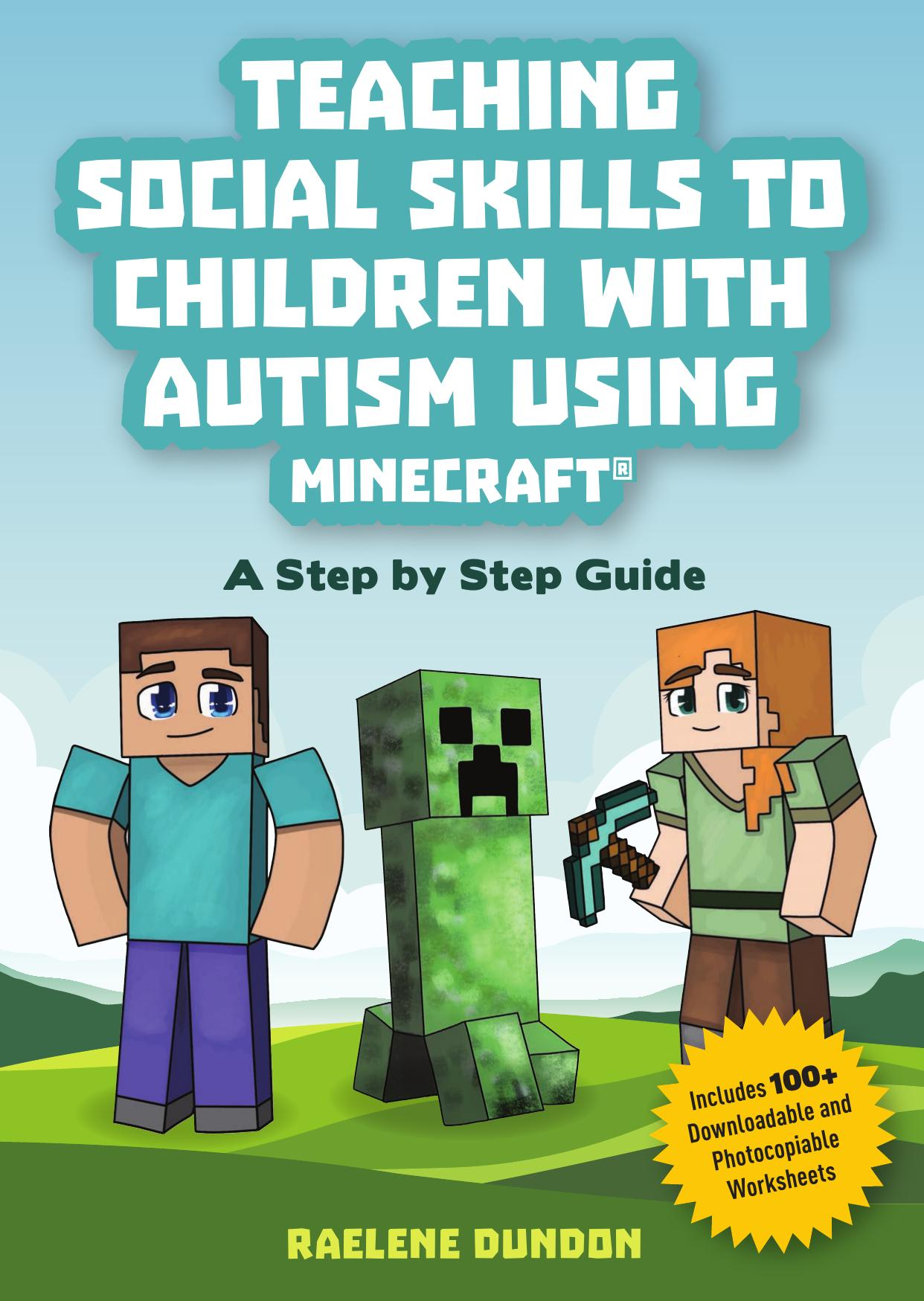 Teaching Social Skills to Children with Autism Using Minecraft®: A Step by Step Guide