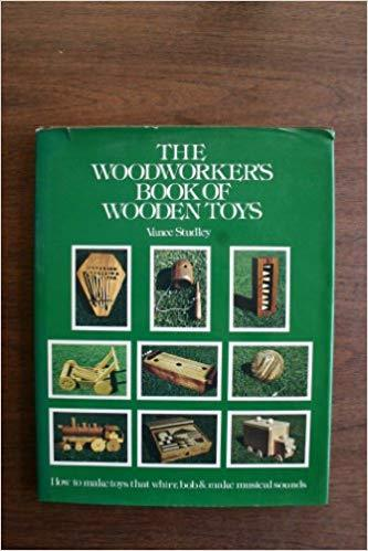 The woodworker's book of wooden toys: How to make toys that whirr, bob, and make musical sounds