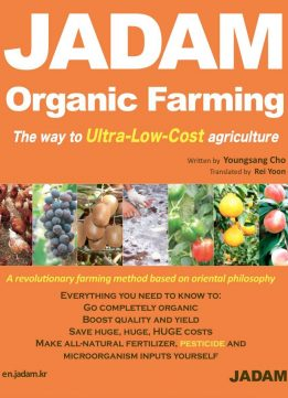 JADAM Organic Farming : The way to Ultra-Low-Cost agriculture, Make all-natural fertilizer, pesticide and microorganis