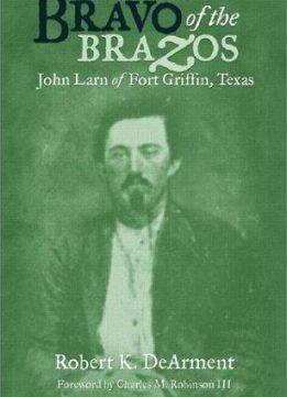 Bravo of the Brazos: John Larn of Fort Griffin, Texas