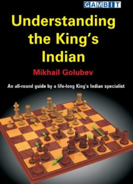 Understanding the King's Indian: An All-round Guide by a Life-long King's Indian Specialist