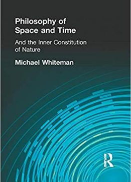 Philosophy of Space and Time: And the Inner Constitution of Nature