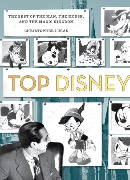 Top Disney: 100 Top Ten Lists of the Best of Disney, from the Man to the Mouse and Beyond