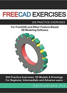 Freecad Exercises: 200 Practice Exercises For FreeCAD and Other Feature-Based 3D Modeling Software