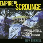 Empire of Scrounge: Inside the Urban Underground of Dumpster Diving, Trash Picking, and Street Scavenging