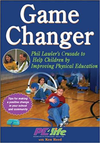 Game Changer: Phil Lawler's Crusade to Help Children by Improving Physical Education