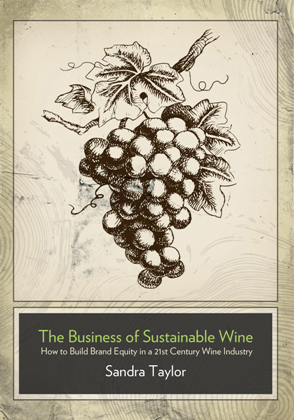 The Business of Sustainable Wine : How to Build Brand Equity in a 21st Century Wine Industry