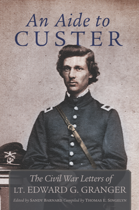An Aide to Custer : The Civil War Letters of Lt. Edward G. Granger
