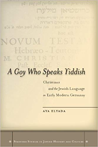 A Goy Who Speaks Yiddish: Christians and the Jewish Language in Early Modern Germany