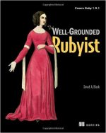 The Well-Grounded Rubyist: Covers Ruby 1.9.1