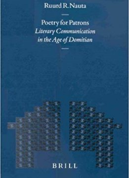 Poetry for Patrons: Literary Communication in the Age of Domitian