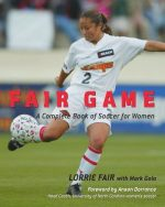 Fair Game : A Complete Book of Soccer for Women