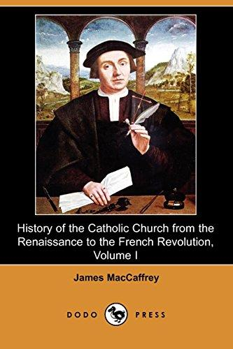 History of the Catholic Church from the Renaissance to the French Revolution, Volume I