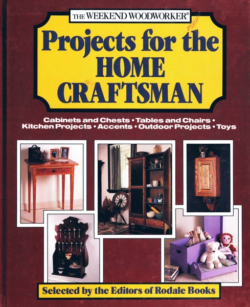 The Weekend Woodworker: Projects for the Home Craftsman: Cabinets and Chests, Tables and Chairs, Kitchen Projects, Accents, Out