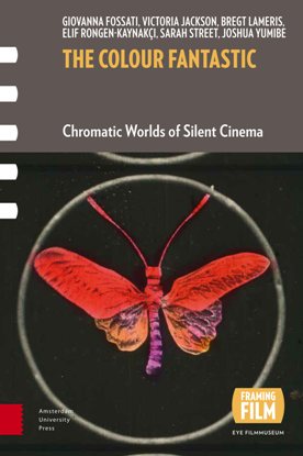 The Colour Fantastic : Chromatic Worlds of Silent Cinema