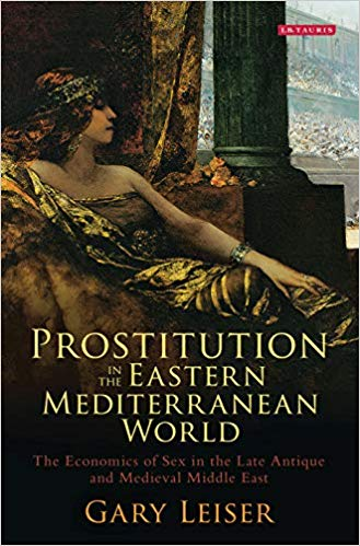 Prostitution in the Eastern Mediterranean World: The Economics of Sex in the Late Antique and Medieval Middle East
