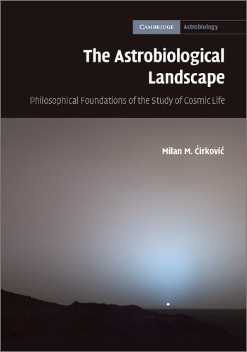The Astrobiological Landscape: Philosophical Foundations of the Study of Cosmic Life