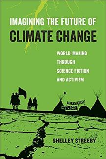 Imagining the Future of Climate Change : World-Making Through Science Fiction and Activism