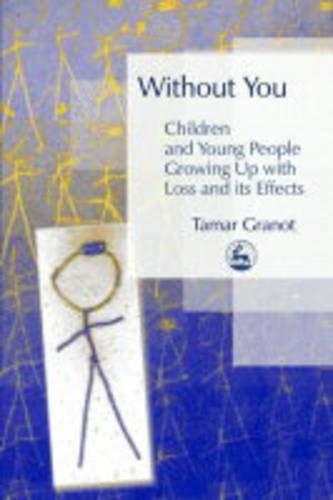 Without You: Children And Young People Growing Up With Loss And Its Effects