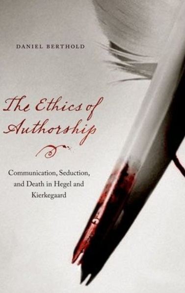 The Ethics of Authorship: Communication, Seduction, and Death in Hegel and Kierkegaard