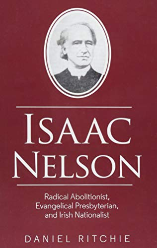 Isaac Nelson: Radical Abolitionist, Evangelical Presbyterian, and Irish Nationalist