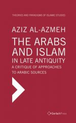 The Arabs and Islam in Late Antiqiuity (Theories and Paradigms of Islamic Studies)