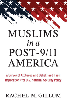 Muslims in a Post-9/11 America : A Survey of Attitudes and Beliefs and Their Implications for U.S. National Security Policy
