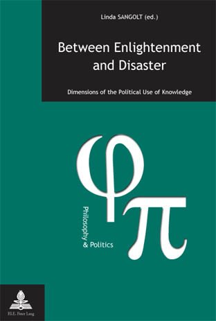 Between Enlightenment and Disaster: Dimensions of the political Use of Knowledge