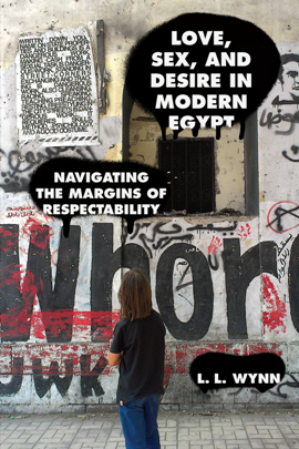 Love, Sex, and Desire in Modern Egypt : Navigating the Margins of Respectability