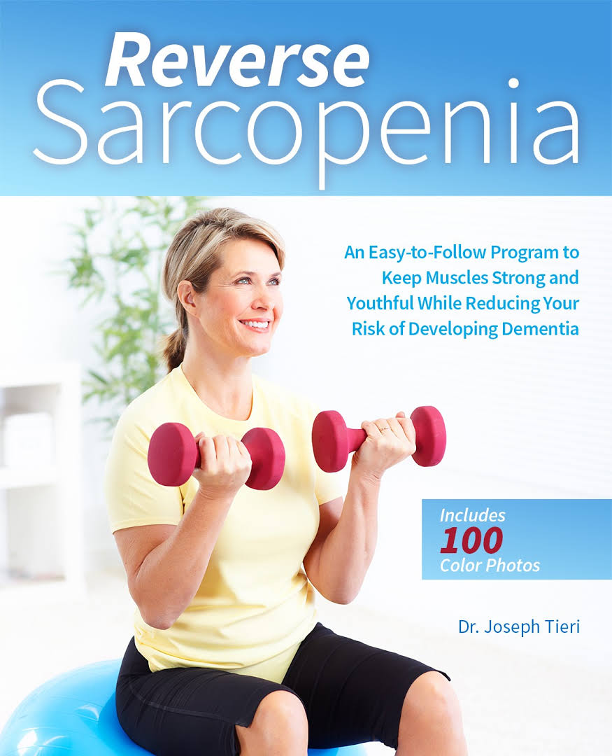 Reverse Sarcopenia: An Easy-to-Follow Program to Keep Muscles Strong and Youthful While Reducing Your Risk...