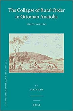 The Collapse of Rural Order in Ottoman Anatolia: Amasya 1576-1643