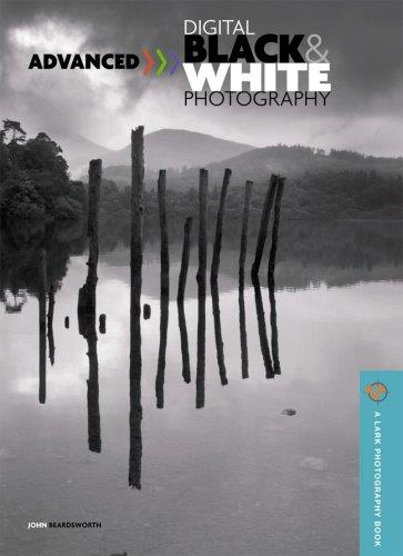 Advanced Digital Black White Photography (A Lark Photography Book)