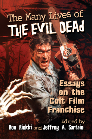 The Many Lives of The Evil Dead : Essays on the Cult Film Franchise