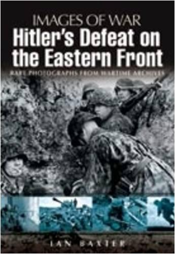 Hitler's Defeat on the Eastern Front (Images of War Series)