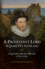 A Protestant Lord in James VI's Scotland : George Keith, Fifth Earl Marischal (1554-1623)