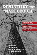 """Revisiting the """"Nazi Occult"""": Histories, Realities, Legacies"""