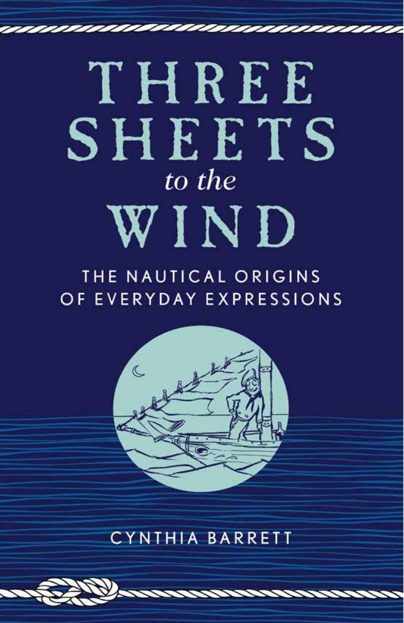 Three Sheets to the Wind: The Nautical Origins of Everyday Expressions