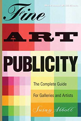 Fine Art Publicity, 2nd Edition: The Complete Guide for  Artists, Galleries, and Museums (Business and Legal Forms)