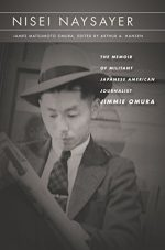 Nisei Naysayer: The Memoir of Militant Japanese American Journalist Jimmie Omura