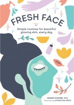 Fresh Face: Simple routines for beautiful glowing skin, every day